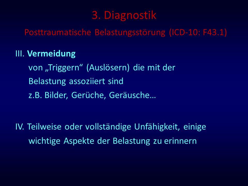 """3. Diagnostik Posttraumatische Belastungsstörung (ICD-10: F43.1) III. Vermeidung von """"Triggern"""" (Auslösern) die mit der Belastung assoziiert sind z.B."""