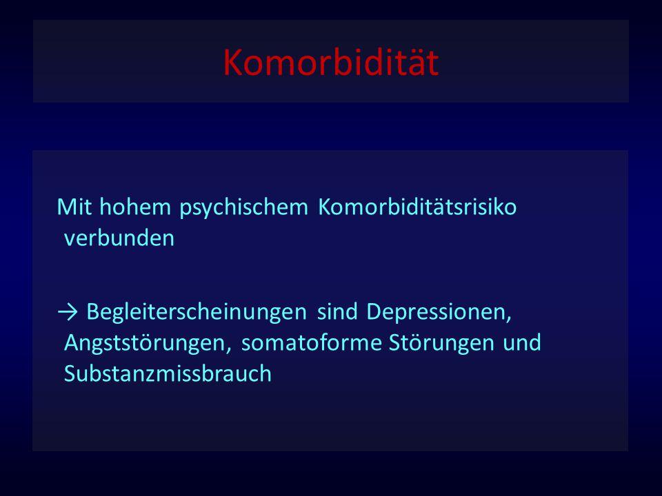 Komorbidität Mit hohem psychischem Komorbiditätsrisiko verbunden → Begleiterscheinungen sind Depressionen, Angststörungen, somatoforme Störungen und S
