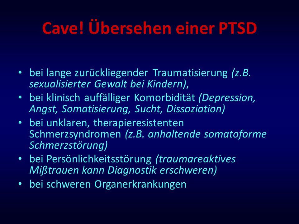 Cave! Übersehen einer PTSD bei lange zurückliegender Traumatisierung (z.B. sexualisierter Gewalt bei Kindern), bei klinisch auffälliger Komorbidität (