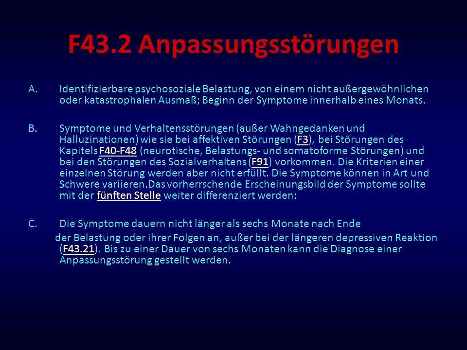 F43.2 Anpassungsstörungen A.Identifizierbare psychosoziale Belastung, von einem nicht außergewöhnlichen oder katastrophalen Ausmaß; Beginn der Symptom