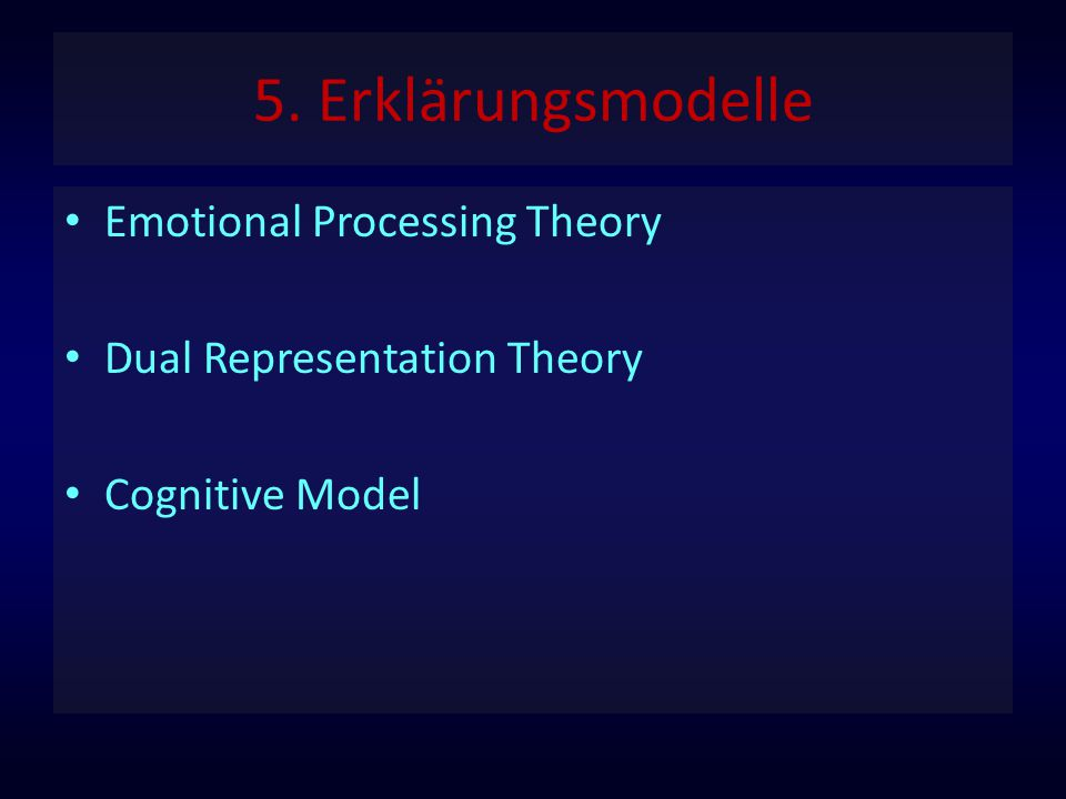 5. Erklärungsmodelle Emotional Processing Theory Dual Representation Theory Cognitive Model