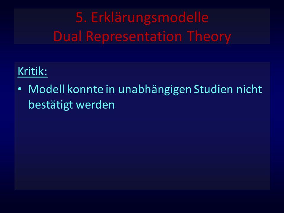 5. Erklärungsmodelle Dual Representation Theory Kritik: Modell konnte in unabhängigen Studien nicht bestätigt werden