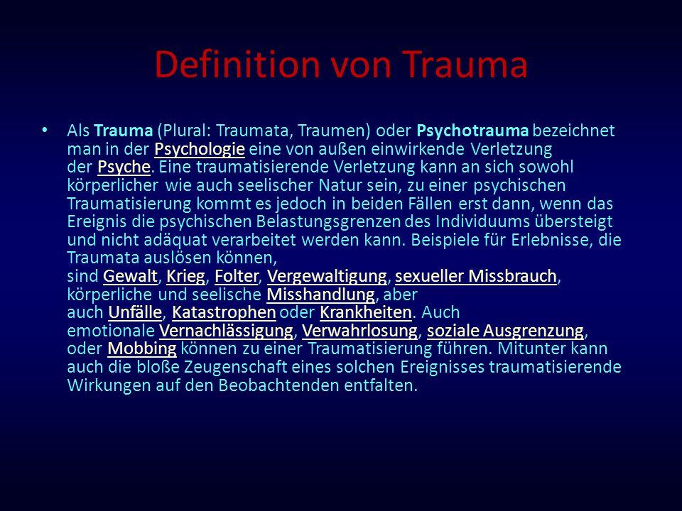 Definition von Trauma Als Trauma (Plural: Traumata, Traumen) oder Psychotrauma bezeichnet man in der Psychologie eine von außen einwirkende Verletzung