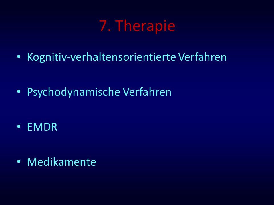 7. Therapie Kognitiv-verhaltensorientierte Verfahren Psychodynamische Verfahren EMDR Medikamente