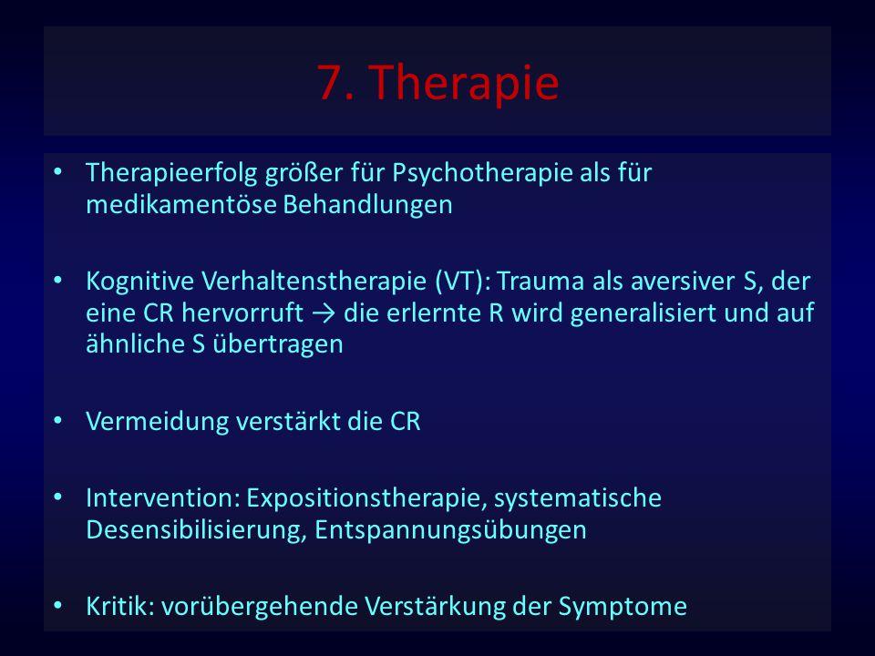 7. Therapie Therapieerfolg größer für Psychotherapie als für medikamentöse Behandlungen Kognitive Verhaltenstherapie (VT): Trauma als aversiver S, der
