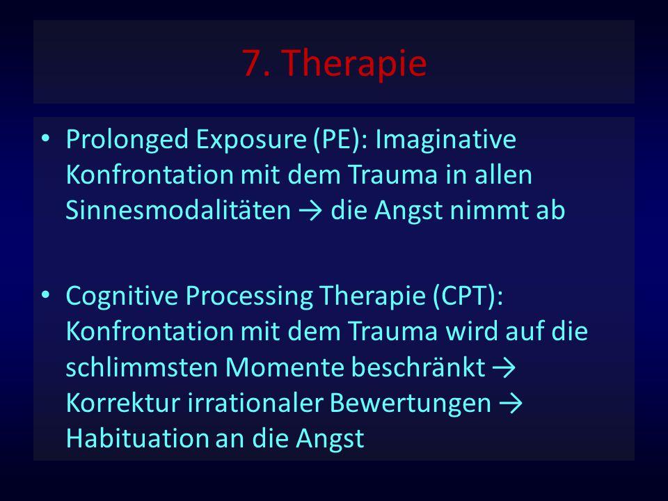 7. Therapie Prolonged Exposure (PE): Imaginative Konfrontation mit dem Trauma in allen Sinnesmodalitäten → die Angst nimmt ab Cognitive Processing The