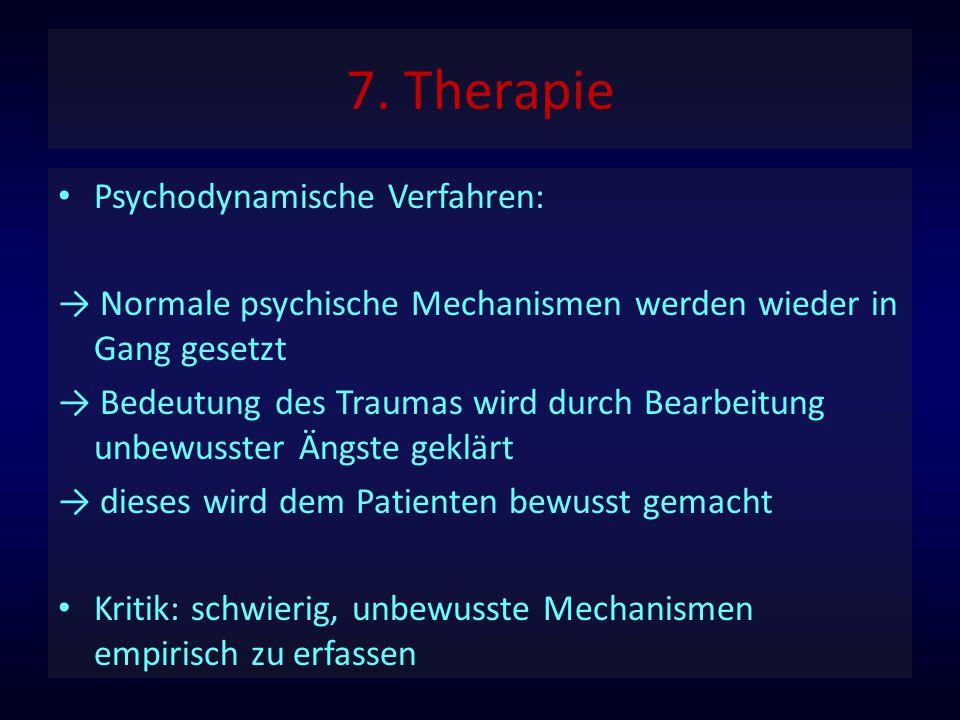 7. Therapie Psychodynamische Verfahren: → Normale psychische Mechanismen werden wieder in Gang gesetzt → Bedeutung des Traumas wird durch Bearbeitung