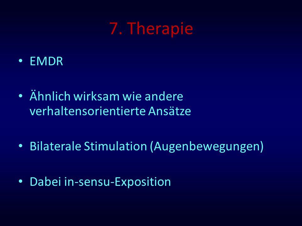 7. Therapie EMDR Ähnlich wirksam wie andere verhaltensorientierte Ansätze Bilaterale Stimulation (Augenbewegungen) Dabei in-sensu-Exposition