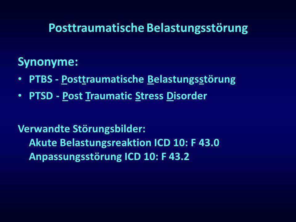 Posttraumatische Belastungsstörung Synonyme: PTBS - Posttraumatische Belastungsstörung PTSD - Post Traumatic Stress Disorder Verwandte Störungsbilder: