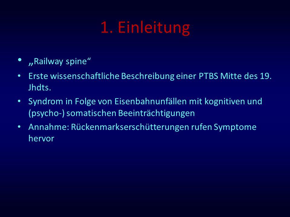 """1. Einleitung """" Railway spine"""" Erste wissenschaftliche Beschreibung einer PTBS Mitte des 19. Jhdts. Syndrom in Folge von Eisenbahnunfällen mit kogniti"""