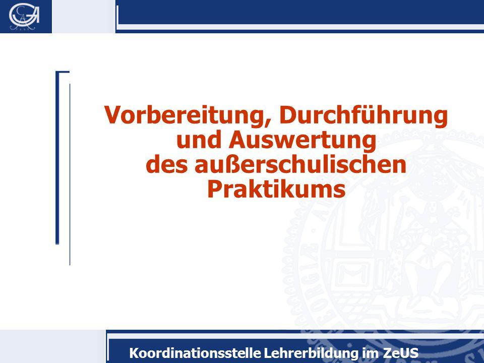 Koordinationsstelle Lehrerbildung im ZeUS Vorbereitung, Durchführung und Auswertung des außerschulischen Praktikums