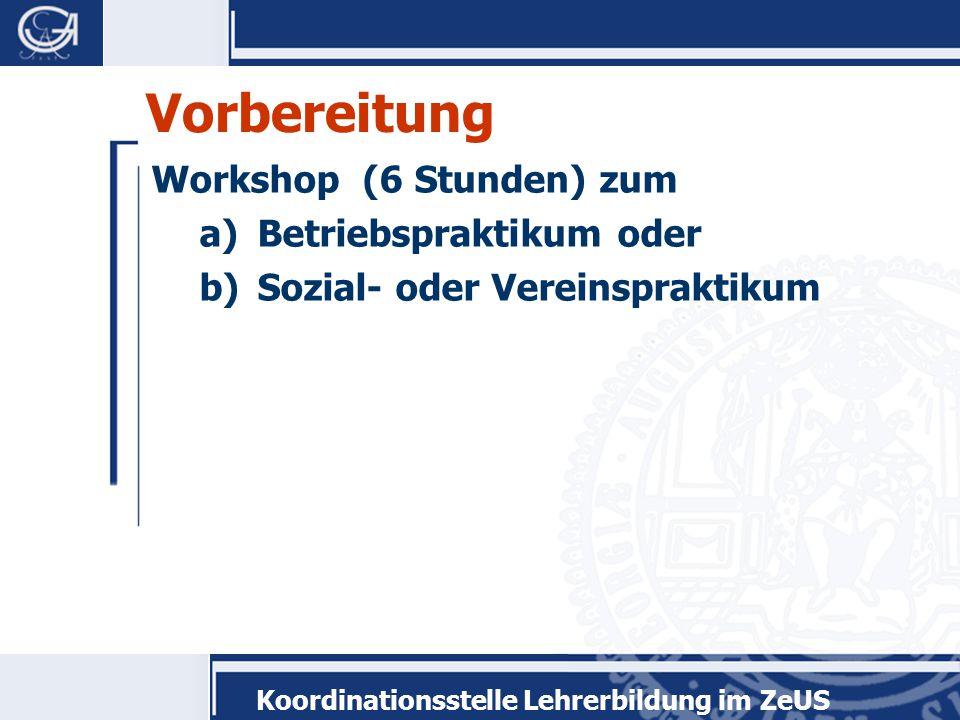 Koordinationsstelle Lehrerbildung im ZeUS Vorbereitung Workshop (6 Stunden) zum a)Betriebspraktikum oder b)Sozial- oder Vereinspraktikum