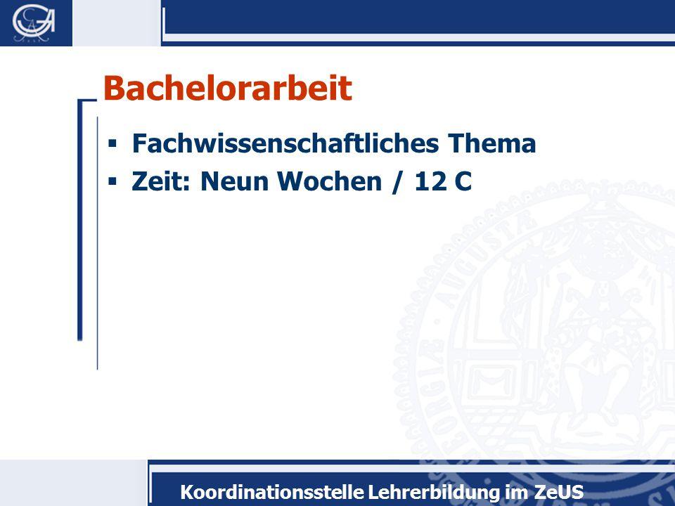 Koordinationsstelle Lehrerbildung im ZeUS Bachelorarbeit  Fachwissenschaftliches Thema  Zeit: Neun Wochen / 12 C