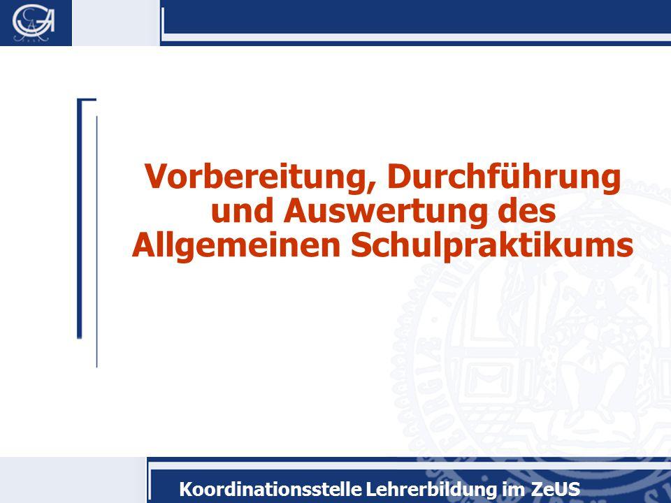 Koordinationsstelle Lehrerbildung im ZeUS Vorbereitung, Durchführung und Auswertung des Allgemeinen Schulpraktikums