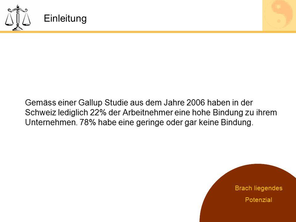 Einleitung Gemäss einer Gallup Studie aus dem Jahre 2006 haben in der Schweiz lediglich 22% der Arbeitnehmer eine hohe Bindung zu ihrem Unternehmen. 7