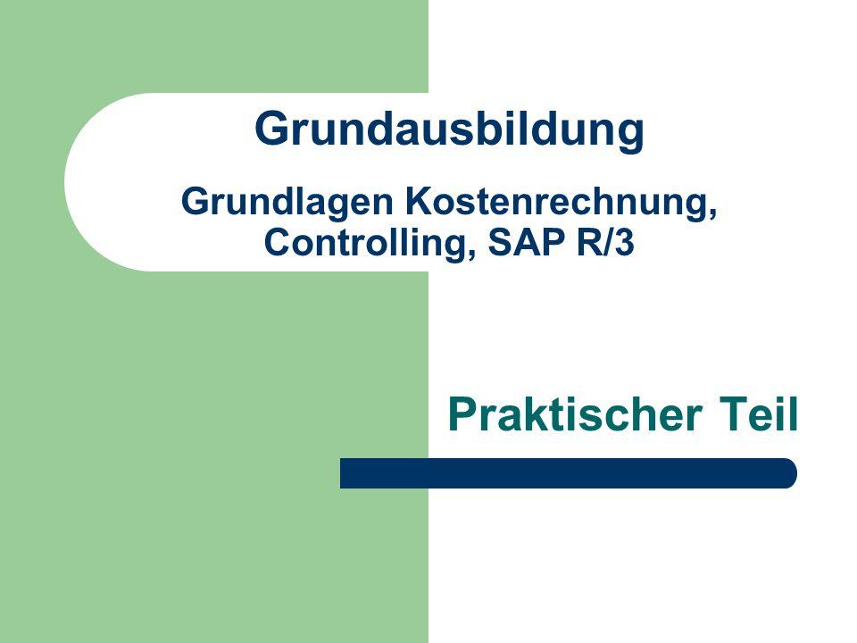 Grundausbildung Grundlagen Kostenrechnung, Controlling, SAP R/3 Praktischer Teil