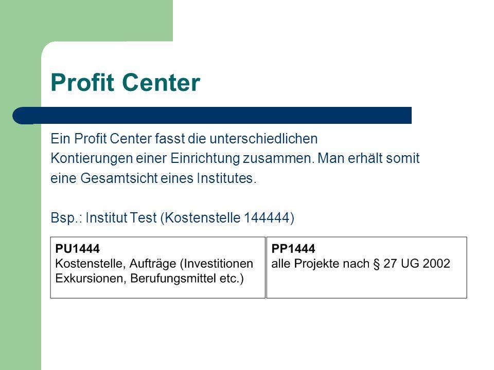 Profit Center Ein Profit Center fasst die unterschiedlichen Kontierungen einer Einrichtung zusammen. Man erhält somit eine Gesamtsicht eines Institute