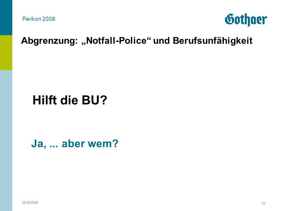 """Perikon 2008 25.03.2008 10 Abgrenzung: """"Notfall-Police"""" und Berufsunfähigkeit Hilft die BU? Ja,... aber wem?"""