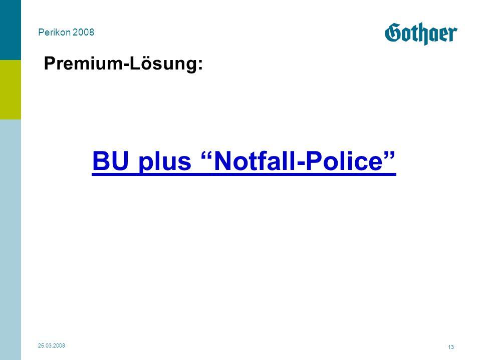 """Perikon 2008 25.03.2008 13 Premium-Lösung: BU plus """"Notfall-Police"""""""