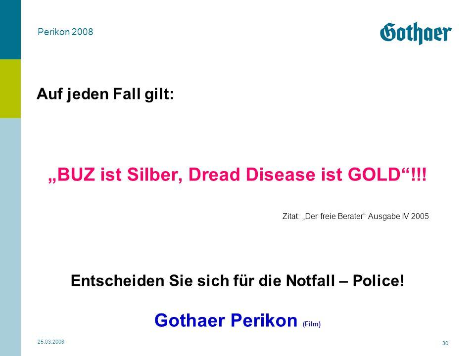 """Perikon 2008 25.03.2008 30 """"BUZ ist Silber, Dread Disease ist GOLD""""!!! Zitat: """"Der freie Berater"""" Ausgabe IV 2005 Entscheiden Sie sich für die Notfall"""