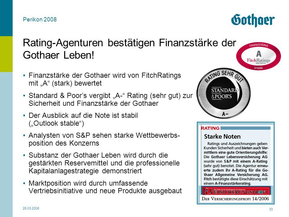 """Perikon 2008 25.03.2008 33 Rating-Agenturen bestätigen Finanzstärke der Gothaer Leben! Finanzstärke der Gothaer wird von FitchRatings mit """"A"""" (stark)"""