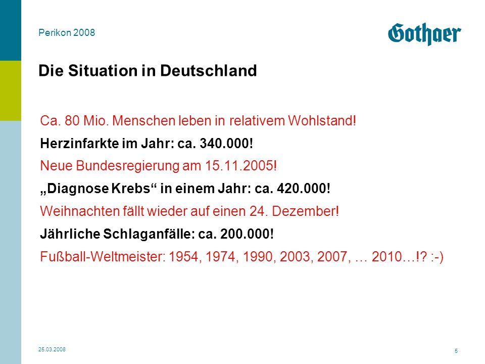 Perikon 2008 25.03.2008 5 Die Situation in Deutschland Ca. 80 Mio. Menschen leben in relativem Wohlstand! Herzinfarkte im Jahr: ca. 340.000! Neue Bund