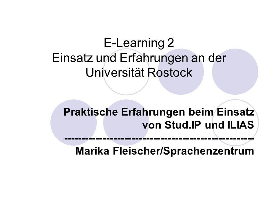 E-Learning 2 Einsatz und Erfahrungen an der Universität Rostock Praktische Erfahrungen beim Einsatz von Stud.IP und ILIAS ----------------------------------------------------- Marika Fleischer/Sprachenzentrum