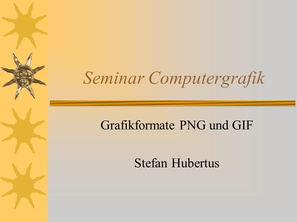 Seminar Computergrafik Grafikformate PNG und GIF Stefan Hubertus