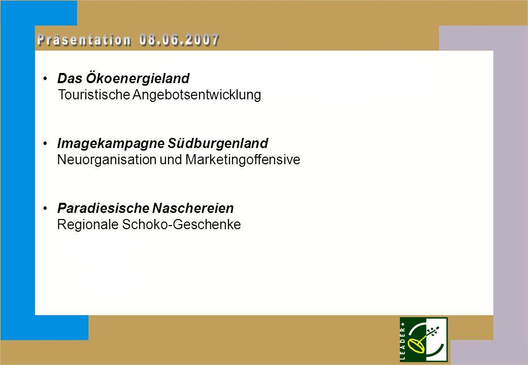 Das Ökoenergieland Touristische Angebotsentwicklung Imagekampagne Südburgenland Neuorganisation und Marketingoffensive Paradiesische Naschereien Regio