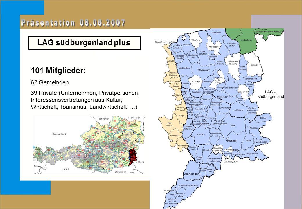 101 Mitglieder: 62 Gemeinden 39 Private (Unternehmen, Privatpersonen, Interessensvertretungen aus Kultur, Wirtschaft, Tourismus, Landwirtschaft...) LAG südburgenland plus