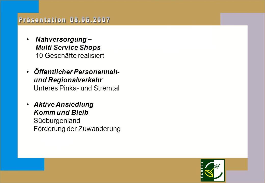 Nahversorgung – Multi Service Shops 10 Geschäfte realisiert Öffentlicher Personennah- und Regionalverkehr Unteres Pinka- und Stremtal Aktive Ansiedlung Komm und Bleib Südburgenland Förderung der Zuwanderung
