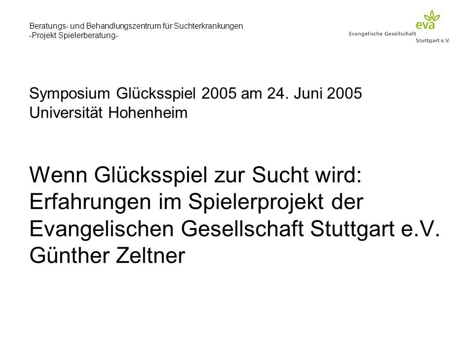 Beratungs- und Behandlungszentrum für Suchterkrankungen -Projekt Spielerberatung- Symposium Glücksspiel 2005 am 24.