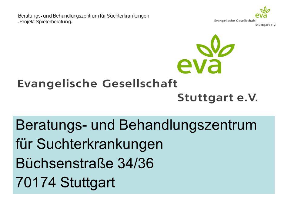 Beratungs- und Behandlungszentrum für Suchterkrankungen -Projekt Spielerberatung- Beratungs- und Behandlungszentrum für Suchterkrankungen Büchsenstraße 34/36 70174 Stuttgart