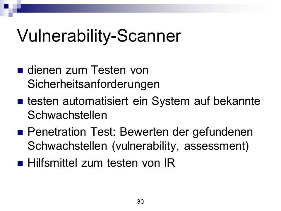 30 Vulnerability-Scanner dienen zum Testen von Sicherheitsanforderungen testen automatisiert ein System auf bekannte Schwachstellen Penetration Test: Bewerten der gefundenen Schwachstellen (vulnerability, assessment) Hilfsmittel zum testen von IR