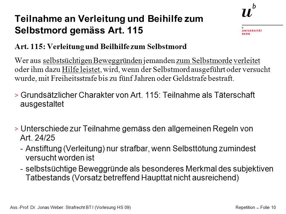 Ass.-Prof. Dr. Jonas Weber: Strafrecht BT I (Vorlesung HS 09) Repetition  Folie 10 Teilnahme an Verleitung und Beihilfe zum Selbstmord gemäss Art. 11