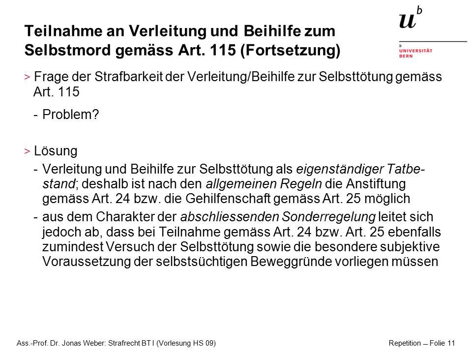 Ass.-Prof. Dr. Jonas Weber: Strafrecht BT I (Vorlesung HS 09) Repetition  Folie 11 Teilnahme an Verleitung und Beihilfe zum Selbstmord gemäss Art. 11