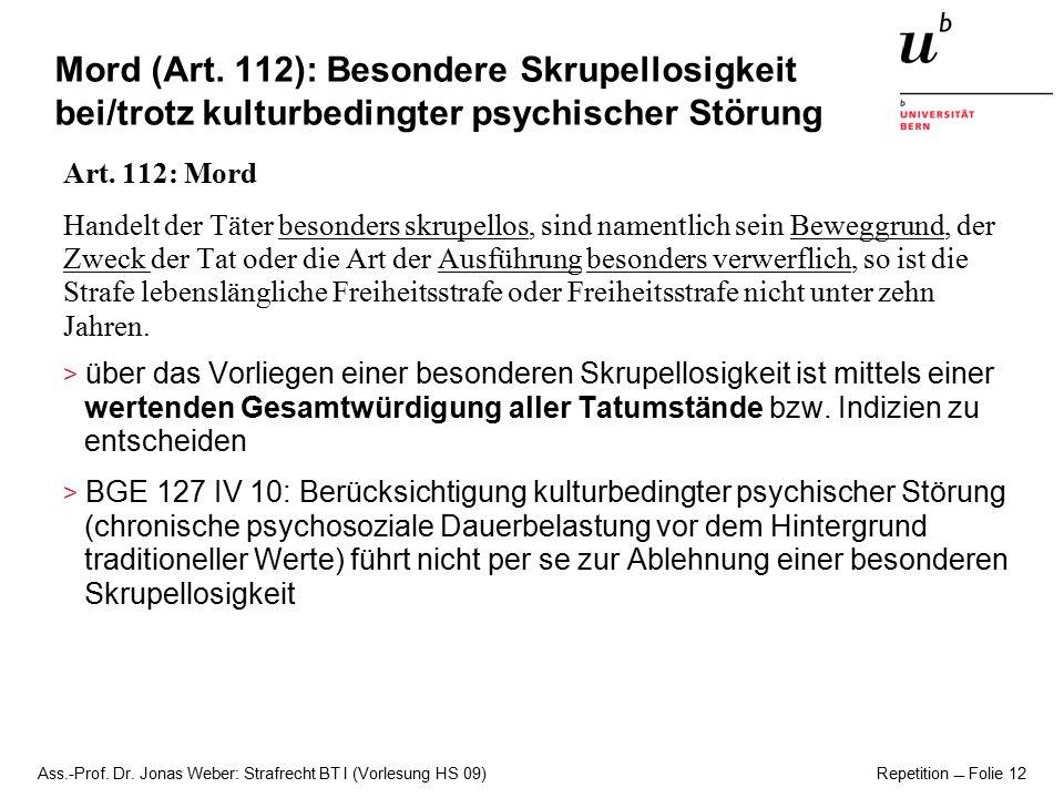 Ass.-Prof. Dr. Jonas Weber: Strafrecht BT I (Vorlesung HS 09) Repetition  Folie 12 Mord (Art. 112): Besondere Skrupellosigkeit bei/trotz kulturbeding