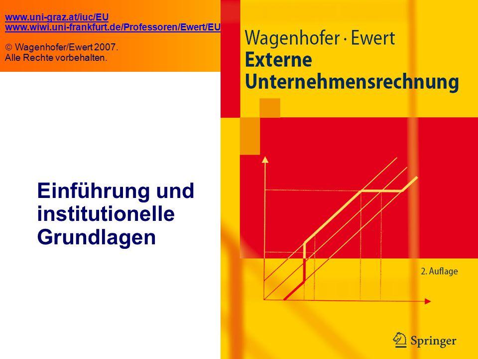 1.1 Einführung und institutionelle Grundlagen www.uni-graz.at/iuc/EU www.wiwi.uni-frankfurt.de/Professoren/Ewert/EU  Wagenhofer/Ewert 2007. Alle Rech