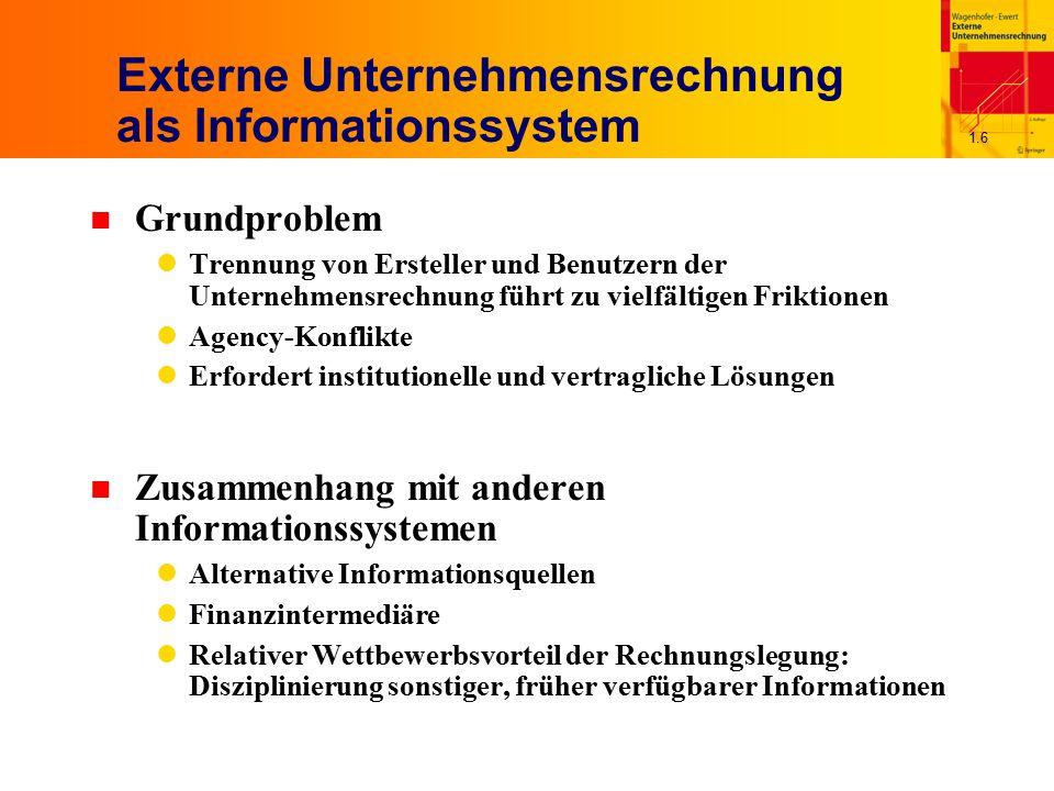 1.6 Externe Unternehmensrechnung als Informationssystem n Grundproblem Trennung von Ersteller und Benutzern der Unternehmensrechnung führt zu vielfält