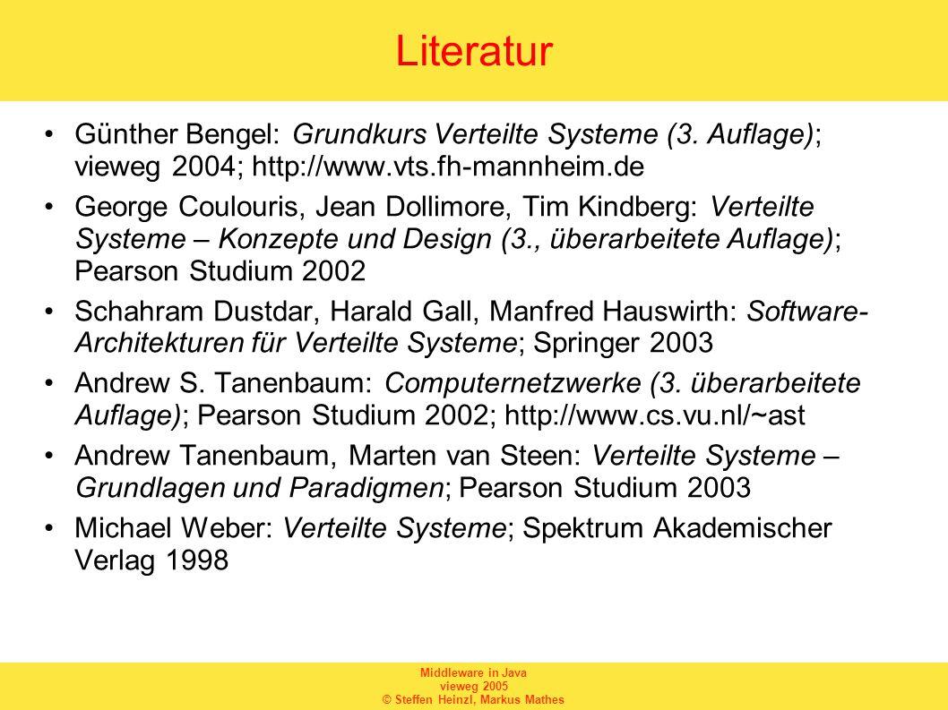 Middleware in Java vieweg 2005 © Steffen Heinzl, Markus Mathes Literatur Günther Bengel: Grundkurs Verteilte Systeme (3.