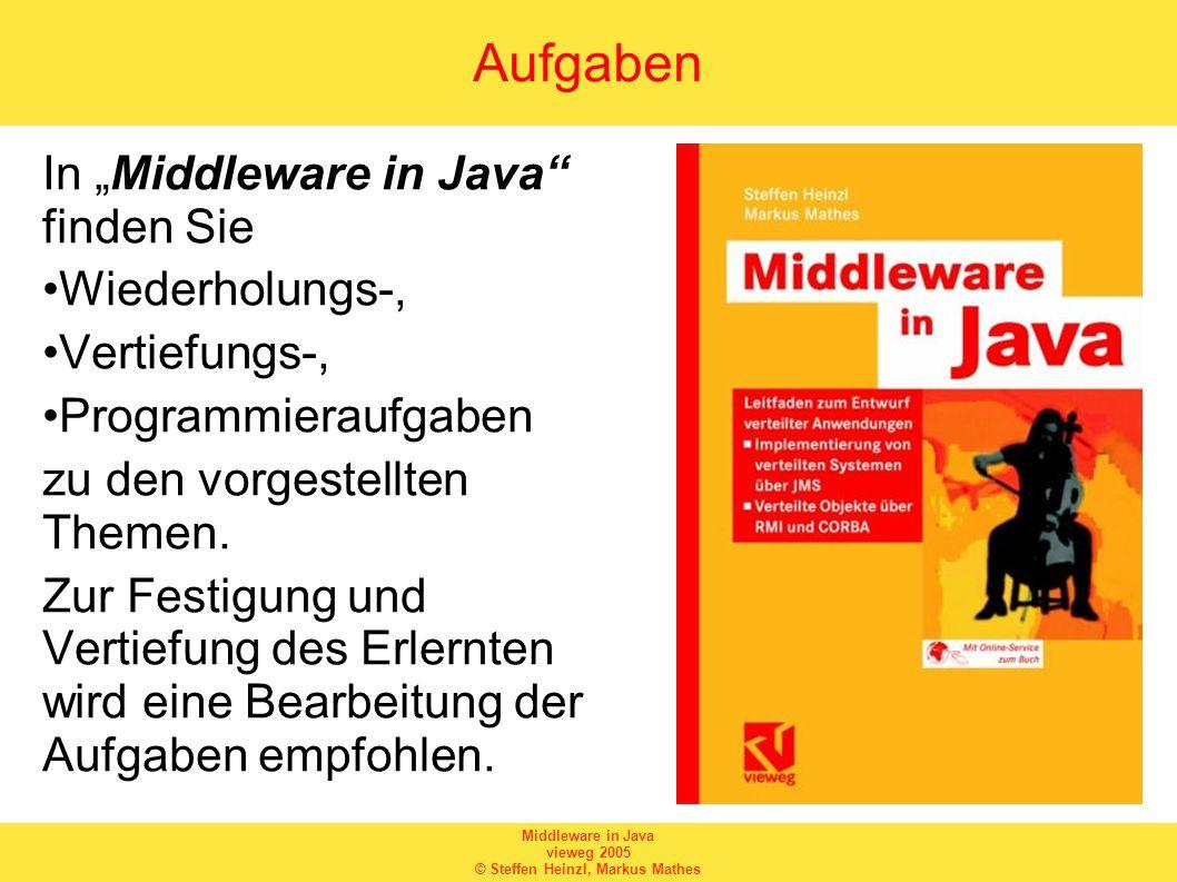 """Middleware in Java vieweg 2005 © Steffen Heinzl, Markus Mathes Aufgaben In """"Middleware in Java finden Sie Wiederholungs-, Vertiefungs-, Programmieraufgaben zu den vorgestellten Themen."""
