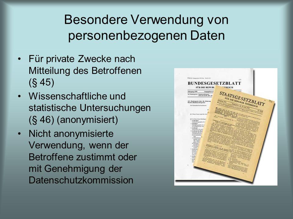 Besondere Verwendung von personenbezogenen Daten Für private Zwecke nach Mitteilung des Betroffenen (§ 45) Wissenschaftliche und statistische Untersuchungen (§ 46) (anonymisiert) Nicht anonymisierte Verwendung, wenn der Betroffene zustimmt oder mit Genehmigung der Datenschutzkommission