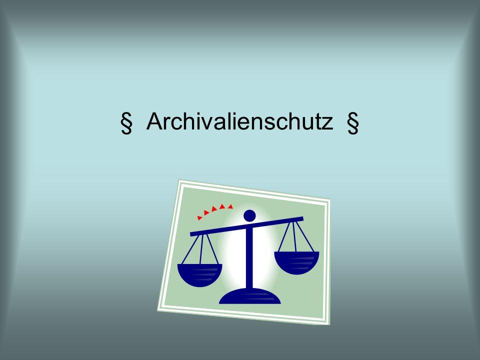 § Archivalienschutz §