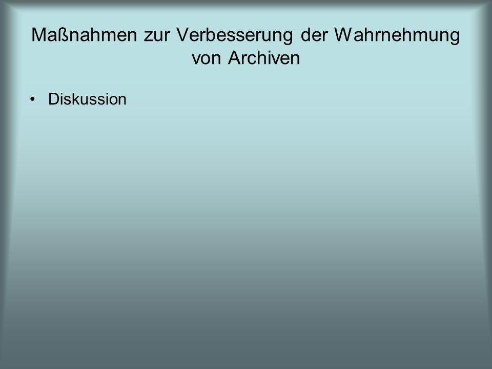 Maßnahmen zur Verbesserung der Wahrnehmung von Archiven Diskussion