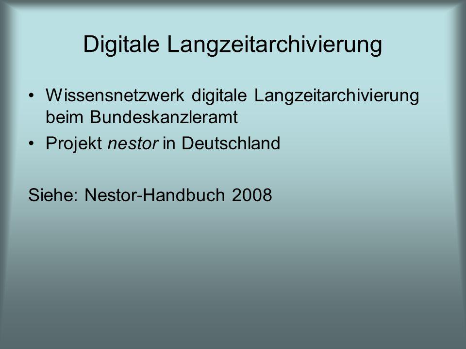 Digitale Langzeitarchivierung Wissensnetzwerk digitale Langzeitarchivierung beim Bundeskanzleramt Projekt nestor in Deutschland Siehe: Nestor-Handbuch