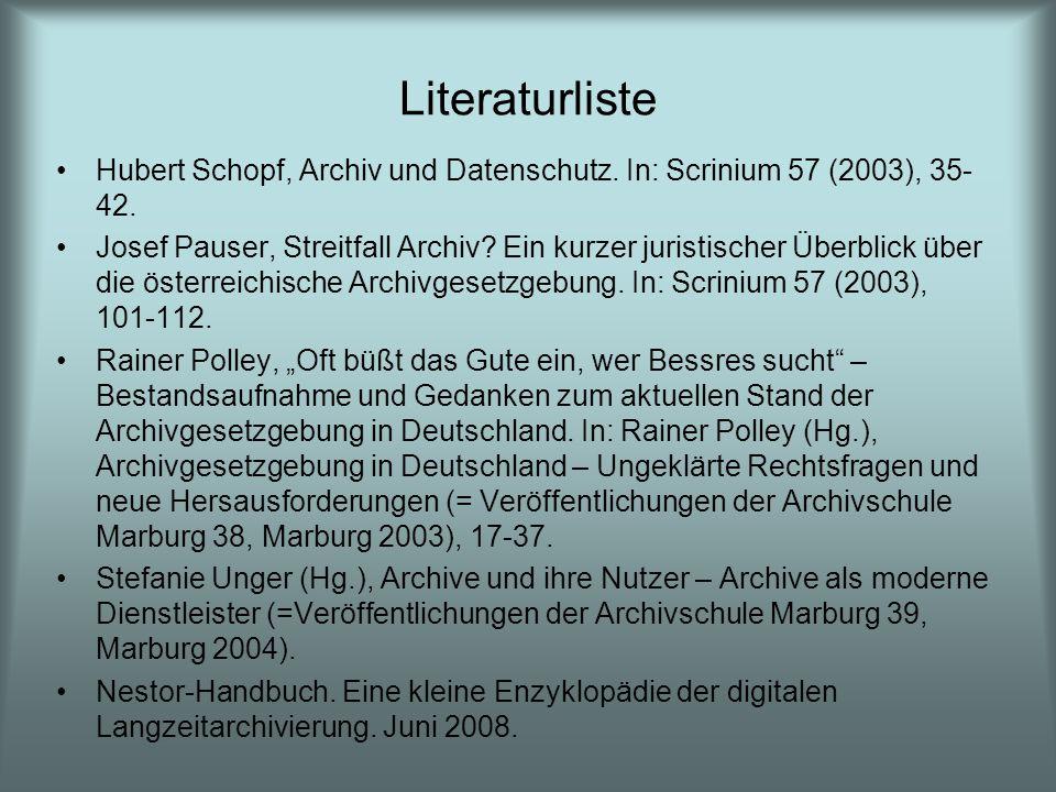 Literaturliste Hubert Schopf, Archiv und Datenschutz. In: Scrinium 57 (2003), 35- 42. Josef Pauser, Streitfall Archiv? Ein kurzer juristischer Überbli