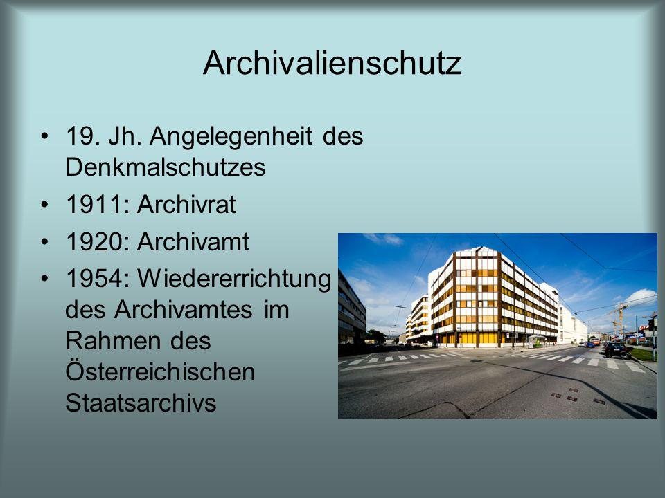 Archivalienschutz 19. Jh. Angelegenheit des Denkmalschutzes 1911: Archivrat 1920: Archivamt 1954: Wiedererrichtung des Archivamtes im Rahmen des Öster