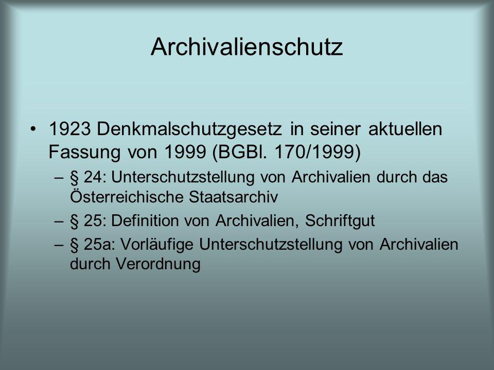 Archivalienschutz 1923 Denkmalschutzgesetz in seiner aktuellen Fassung von 1999 (BGBl. 170/1999) –§ 24: Unterschutzstellung von Archivalien durch das