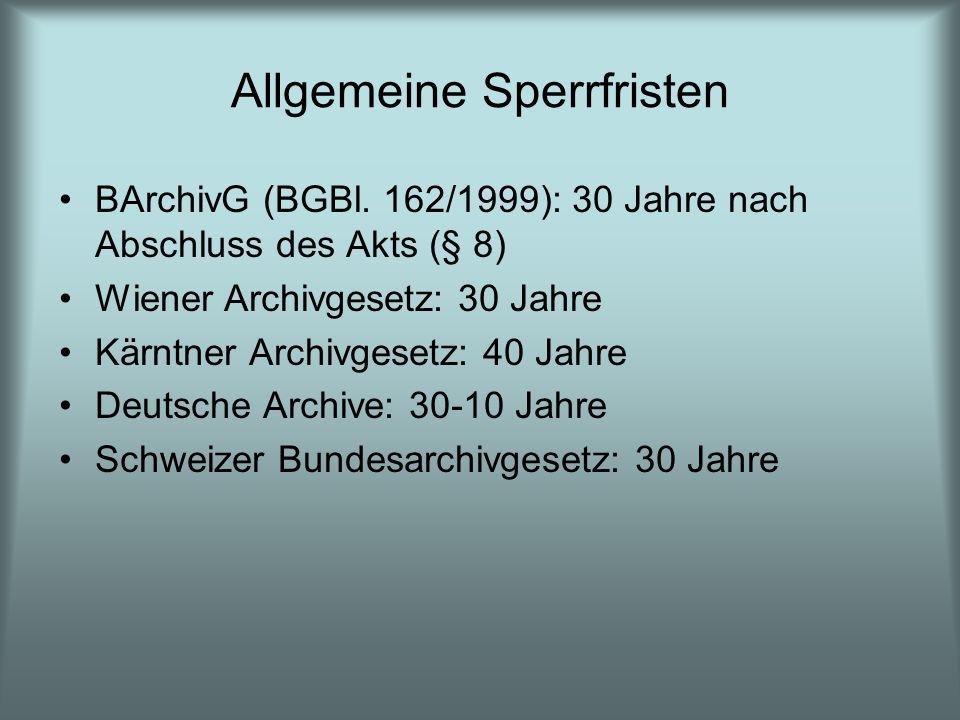 Allgemeine Sperrfristen BArchivG (BGBl. 162/1999): 30 Jahre nach Abschluss des Akts (§ 8) Wiener Archivgesetz: 30 Jahre Kärntner Archivgesetz: 40 Jahr