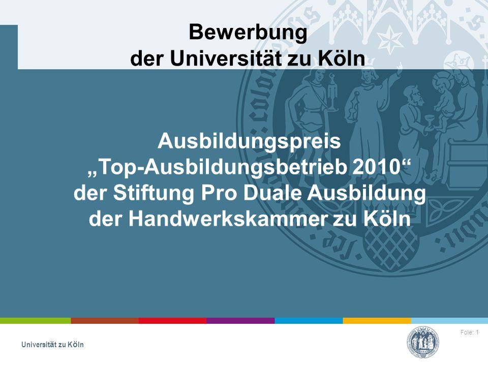 """Folie: 1 Universität zu Köln Bewerbung der Universität zu Köln Ausbildungspreis """"Top-Ausbildungsbetrieb 2010"""" der Stiftung Pro Duale Ausbildung der Ha"""